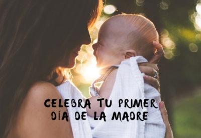 celebra tu primer dia de la madre