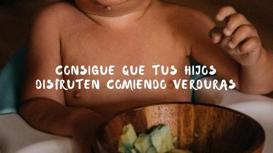 Consigue que tus hijos disfruten comiendo verduras