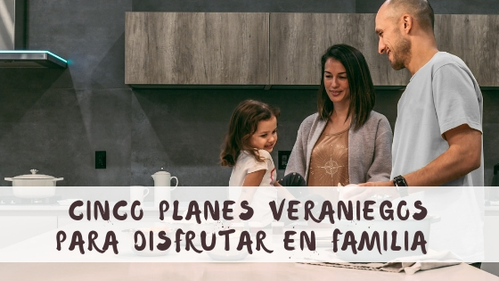 cinco planes veraniegos para disfrutar en familia